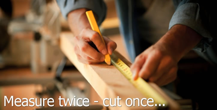 Measure twice - cut once...